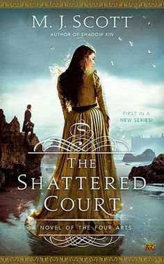 The Shattered Court (A Novel of the Four Arts, #1) by M.J. Scott