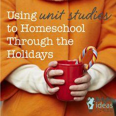 Using Fun Unit Studies to Homeschool Through the Holidays
