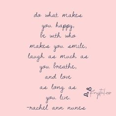 Do what makes you happy, with you who makes you smile...