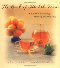 The Book of Herbal Teas: A Guide to Gathering, Brewing and Drinking: Amazon.co.uk: Sara Perry: Books