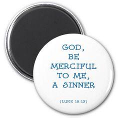 Luke 18: 13  God, be merciful to me, a sinner.