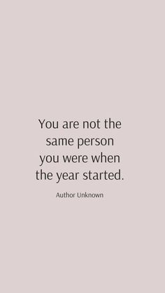 Author Unknown: You are not the same person you were when the year started. Peace Quotes, Mood Quotes, Faith Quotes, Spiritual Quotes, True Quotes, Motivational Quotes, Buddhist Quotes Love, Quotes On Fear, Quotes On Anxiety