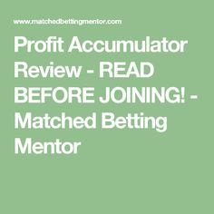 Profit Accumulator Review - Everything you need to know about matched betting through Profit Accumulator