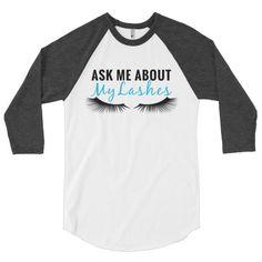 Ask me about my lashes – 3/4 sleeve raglan shirt, lashes, lash boost, Rf, younique, makeup artist, lash, eyelashes, eyelash artist