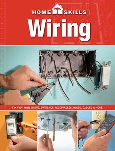 Wiring: Fix Your Own Lights Switches Receptacles Boxes Cables & More