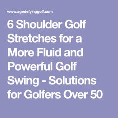 6 Shoulder Golf Stretches for a More Fluid and Powerful Golf Swing - Solutions for Golfers Over 50