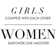 girls compete with each other - women empower one another #quotes