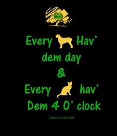 Every dawg .every puss . Everyone has an hour of opportunity (derogatory or congratulatory) Powerful Motivational Quotes, Wise Quotes, Great Quotes, Inspirational Quotes, Wise Sayings, Jamaican Slang, Jamaican Quotes, Jamaican Meme, Jamaican Proverbs