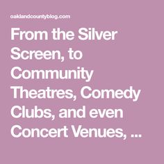 From the Silver Screen, to Community Theatres, Comedy Clubs, and even Concert Venues, Oakland County is home to many theaters for your entertainment! Concert Venues, Oakland County, Detroit Area, Theatres, Things To Do, Comedy, Community, Entertainment, Silver