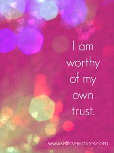 I am worthy of my own trust. #selfloveschool
