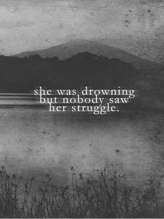 And sadder still when you let people know you're drowning and they let you....