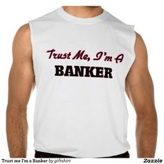 Trust me I'm a Banker Sleeveless T-shirts