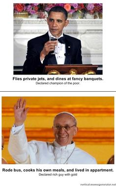 Honestly, Pope Francis is so humble and not a lot of people notice it, it's kind of upsets me!