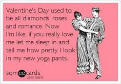 Valentine's Day used to be all diamonds, roses and romance. Now I'm like, if you really love me let me sleep in and tell me how pretty I loo. Love this ! My Funny Valentine, Valentines, Valentine Poems, Thing 1, Really Love You, I Love To Laugh, E Cards, Love And Marriage, Day Use