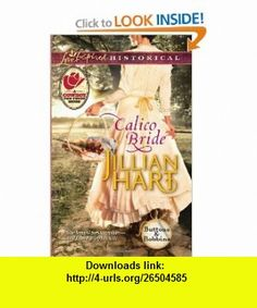 Calico Bride (Love Inspired Historical) (9780373828753) Jillian Hart , ISBN-10: 0373828756  , ISBN-13: 978-0373828753 ,  , tutorials , pdf , ebook , torrent , downloads , rapidshare , filesonic , hotfile , megaupload , fileserve