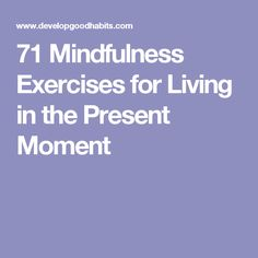 71 Mindfulness Exercises for Living in the Present Moment