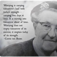 Love Corrie ten Boom, such a wise woman. Read her books. She was such a beautiful woman of God. ^^ Corrie ten Boom was a woman 🙊🙊. This is so true! The Words, Cool Words, Great Quotes, Me Quotes, Motivational Quotes, Bloom Quotes, Couple Quotes, Strong Quotes, Super Quotes