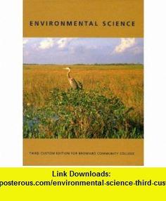 Environmental Science (Third custom edition for Broward Community College) (9780536966940) Edward J. Tarbuck, Frederick K. Lutgens , ISBN-10: 053696694X  , ISBN-13: 978-0536966940 ,  , tutorials , pdf , ebook , torrent , downloads , rapidshare , filesonic , hotfile , megaupload , fileserve