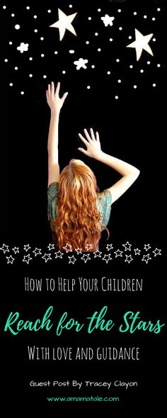 How to Help Your Children Reach for the Stars | Parenting Tips | Parenting | Kids | Click to read tips on how help your children reach for the stars and achieve their dreams on www.amamatale.com
