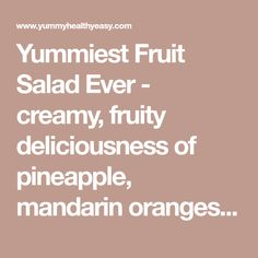 Yummiest Fruit Salad Ever - creamy, fruity deliciousness of pineapple, mandarin oranges, grapes, marshmallows & coconut all in a creamy pudding dressing. OMG the best EVER!