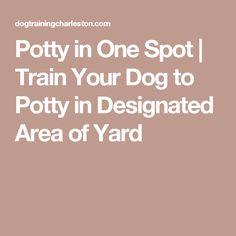 Potty in One Spot | Train Your Dog to Potty in Designated Area of Yard
