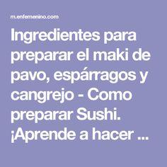 Ingredientes para preparar el maki de pavo, espárragos y cangrejo - Como preparar Sushi. ¡Aprende a hacer makis de pavo!