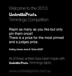 Welcome to the 2013 Umbrella Prints Trimmings Competition Board thank you to everyone who pinned their favourite entries ....we will officially announce Judge's Award and People's Prize this coming Friday closes. All of the these entries have been made with Umbrella Prints fabric Trimmings www.umbrellaprints.com.au Judges, As You Like, Printing On Fabric, Competition, Friday, Cards Against Humanity, Sewing, Board, Prints