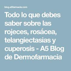Todo lo que debes saber sobre las rojeces, rosácea, telangiectasias y cuperosis - A5 Blog de Dermofarmacia