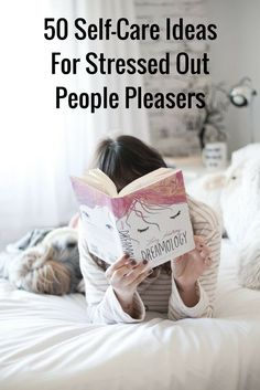 50 Self-Care Ideas For Stressed Out People Pleasers