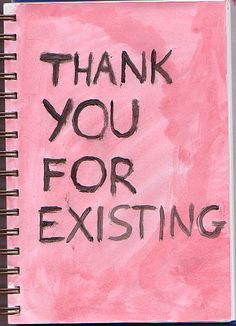 thank you for existing. love it!