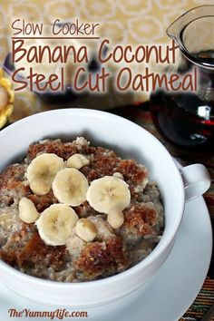 Overnight, Slow Cooker, Banana & Coconut Milk Steel-Cut Oatmeal.  www.theyummylife.com/Slow_Cooker_Banana_Coconut_Milk_Oatmeal