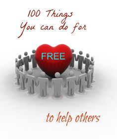 100 things you can do to help others for FREE . Great way to pay it forward and inspire others. Teach your children to be kind... I challenge you to do one thing off of the list