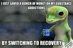 I saved a bunch of money on my substance abuse addictions by switching to recovery!