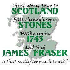 I just want to go to Scotland Fall through some stones wake up in 1743 and find Jamie Fraser Is that really too much to ask?