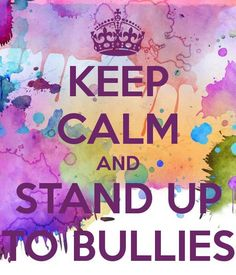 Stand Up To Bullies ! Stop Bullying Now, Anti Bullying, Keep Calm Posters, Keep Calm Quotes, Keep Calm Signs, Quotes About Everything, It Gets Better, Motivational Posters, Stand Up