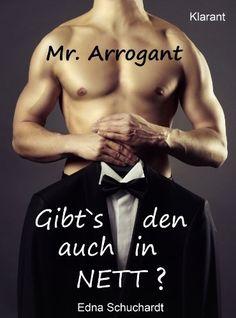 Mr Arrogant! Turbulenter, witziger Liebesroman - Liebe, Sex und Leidenschaft... von Edna Schuchardt, http://www.amazon.de/dp/B00H4J48BM/ref=cm_sw_r_pi_dp_ZyyRsb1Z1NVC5