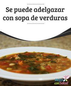 Se puede adelgazar con sopa de verduras  Hay muchas personas que para tratar de bajar de peso hacen cualquier clase de sacrificio en lo que a comidas se refiere, y además se pueden pasar horas y horas en el gimnasio.