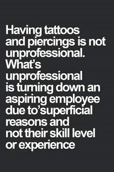 #Tattoos Even if it's for a stupid reason, it's still a human right to get a tattoo or piercing. http://www.dailymail.co.uk/health/article-2032696/Now-tattoos-cancer-U-S-regulator-probes-fears-inks-contain-carcinogenic-chemicals.html Any way, employers also have the right to hire based on how healthy they think a job candidate will be.