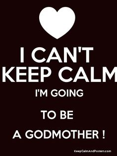 I CAN'T  KEEP CALM I'M GOING TO BE  A GODMOTHER !
