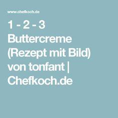 1 - 2 - 3 Buttercreme (Rezept mit Bild) von tonfant | Chefkoch.de