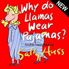 Children's Books: WHY DO LLAMAS WEAR PAJAMAS? (Adorable Rhyming Bedtime Story/Picture Book with All Kinds of Animals Wearing Silly Outfits, About Happy Choices, for Beginner Readers, Ages 2-7) by Sally Huss http://www.amazon.com/dp/B0125714B4/ref=cm_sw_r_pi_dp_S.TVvb1WD2EGZ