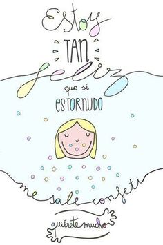 ¡¡¡Estoy tan feliz que si estornudo me sale confeti! // I am so happy that if I sneeze, I exhale confetti! Beatles, Me Quotes, Funny Quotes, Mr Wonderful, Little Bit, Popular Quotes, Spanish Quotes, French Quotes, More Than Words