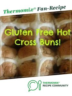 gluten free hot cross buns by Amanda T. A Thermomix <sup>®</sup> recipe in the category Breads & rolls on www.recipecommunity.com.au, the Thermomix <sup>®</sup> Community.