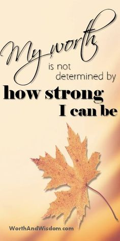 Our strength does not determine our worth. You are worthy, just as you are.