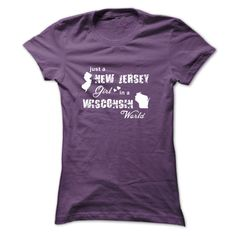 NEW JERSEY GIRL ✓ IN WISCONSIN WORLDAre you a New Jersey Girl in a Wisconsin World? More importantly, are you proud of your homeland and love it endlessly?Just a New Jersey Girl in a Wisconsin World, New Jersey, Wisconsin, shirt