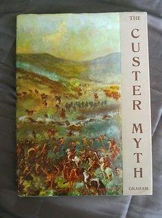 The Custer Myth, a Source Book of Custeriana W A Graham Vintage 1953 HCDJ