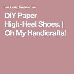 DIY Paper High-Heel Shoes. | Oh My Handicrafts!