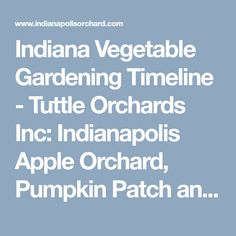 Indiana Vegetable Gardening Timeline - Tuttle Orchards Inc: Indianapolis Apple Orchard, Pumpkin Patch and Farm Store.