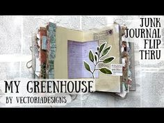 My Greenhouse Junk Journal Flip Thru | Digital Kit by Vectoria Designs | 🦋 Shanouki Art 🦋 - YouTube Junk Journal, Group Boards, Digital, Ephemera, Printables, Scrapbook, Kit, Books, Libros