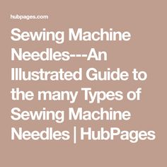 Sewing Machine Needles---An Illustrated Guide to the many Types of Sewing Machine Needles | HubPages